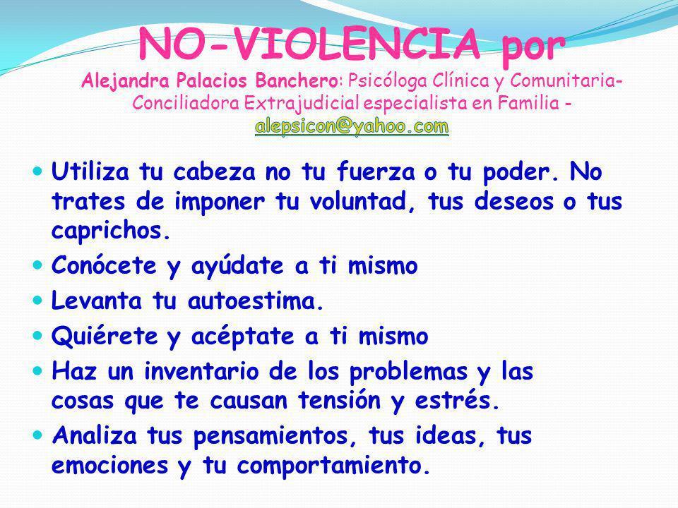 NO-VIOLENCIA por Alejandra Palacios Banchero: Psicóloga Clínica y Comunitaria-Conciliadora Extrajudicial especialista en Familia - alepsicon@yahoo.com