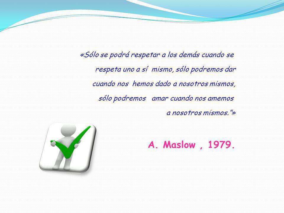 A. Maslow , 1979. «Sólo se podrá respetar a los demás cuando se