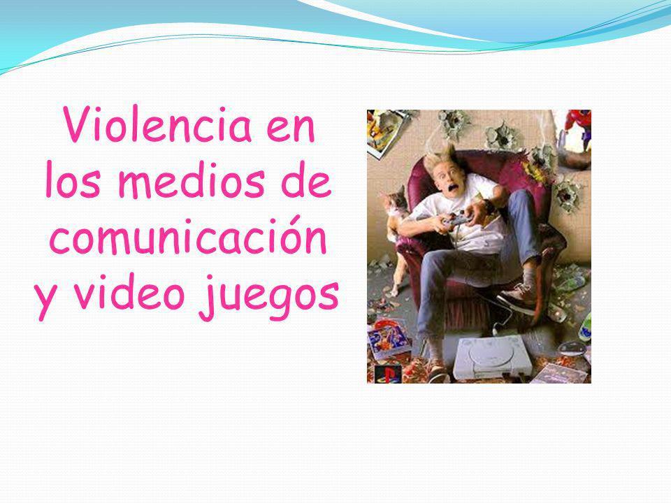 Violencia en los medios de comunicación y video juegos