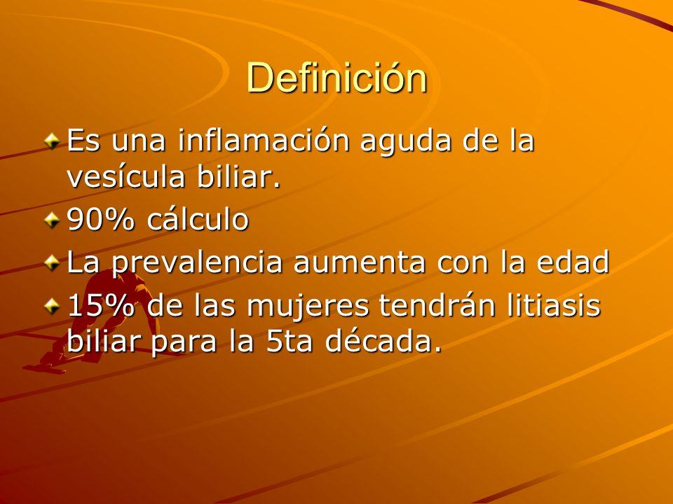 Definición Es una inflamación aguda de la vesícula biliar. 90% cálculo
