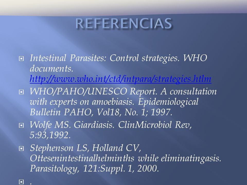 REFERENCIAS Intestinal Parasites: Control strategies. WHO documents. http://www.who.int/ctd/intpara/strategies.htlm.