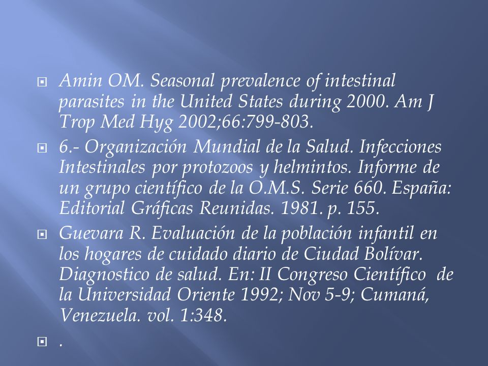 Amin OM. Seasonal prevalence of intestinal parasites in the United States during 2000. Am J Trop Med Hyg 2002;66:799-803.