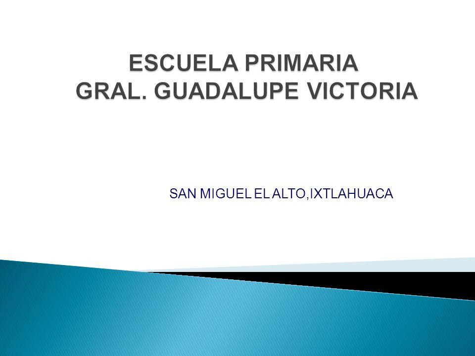 ESCUELA PRIMARIA GRAL. GUADALUPE VICTORIA