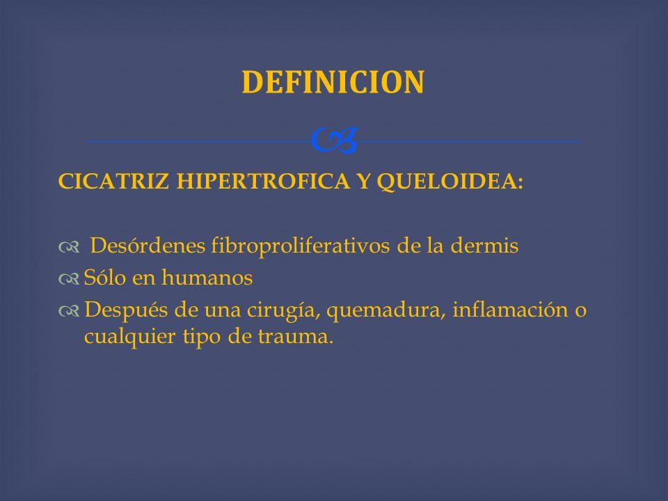 DEFINICION CICATRIZ HIPERTROFICA Y QUELOIDEA: