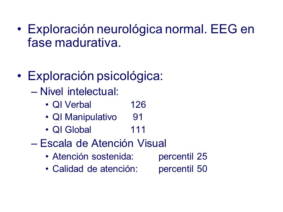 Exploración neurológica normal. EEG en fase madurativa.