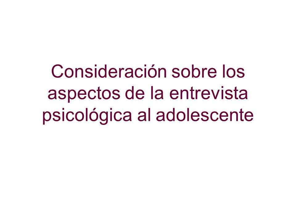 Consideración sobre los aspectos de la entrevista psicológica al adolescente