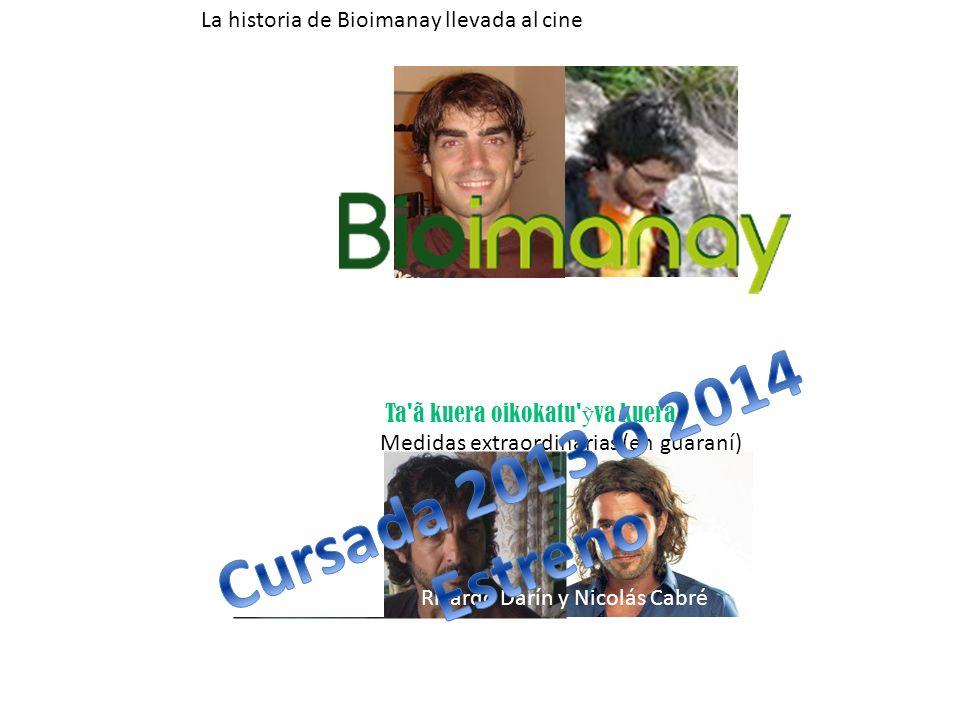 Cursada 2013 ó 2014 Estreno La historia de Bioimanay llevada al cine