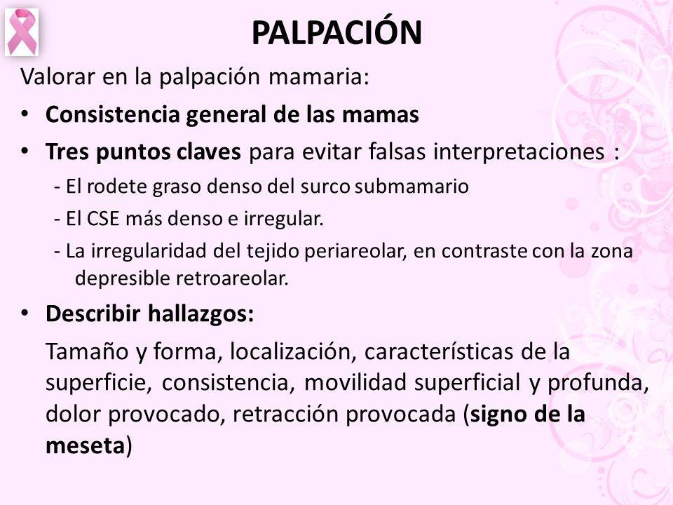 PALPACIÓN Valorar en la palpación mamaria: