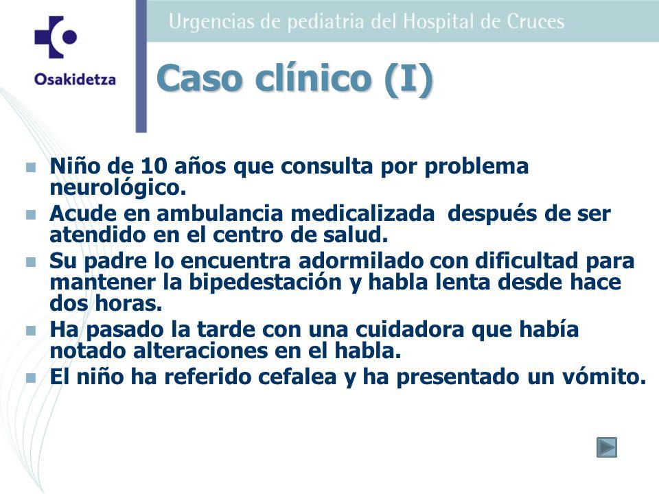 Caso clínico (I) Niño de 10 años que consulta por problema neurológico.