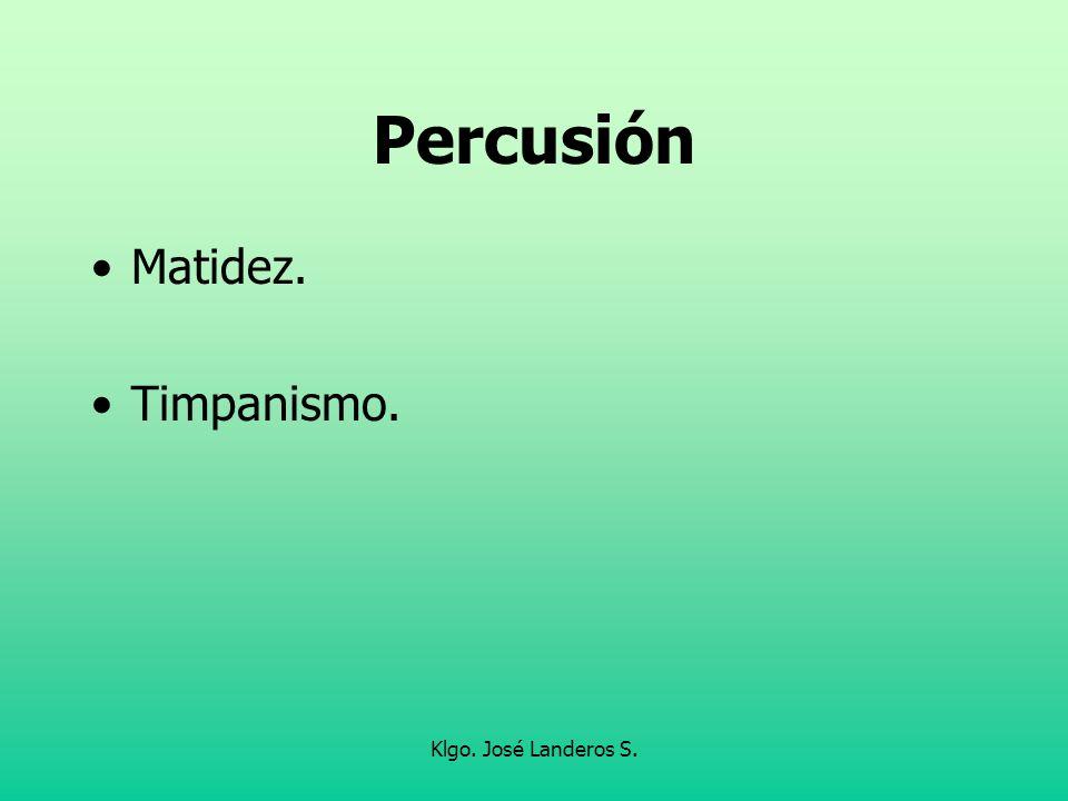 Percusión Matidez. Timpanismo. Klgo. José Landeros S.