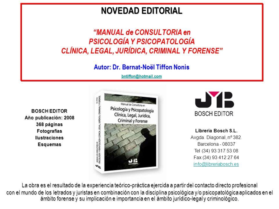 NOVEDAD EDITORIAL MANUAL de CONSULTORIA en PSICOLOGÍA Y PSICOPATOLOGÍA CLÍNICA, LEGAL, JURÍDICA, CRIMINAL Y FORENSE Autor: Dr. Bernat-Noël Tiffon Nonis bntiffon@hotmail.com