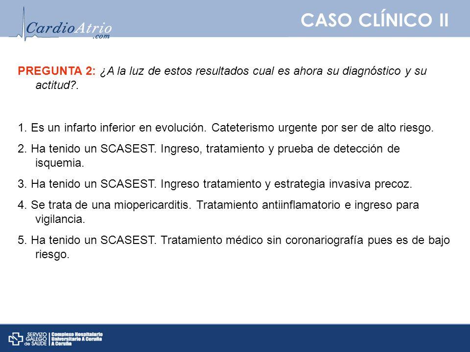 CASO CLÍNICO II PREGUNTA 2: ¿A la luz de estos resultados cual es ahora su diagnóstico y su actitud .