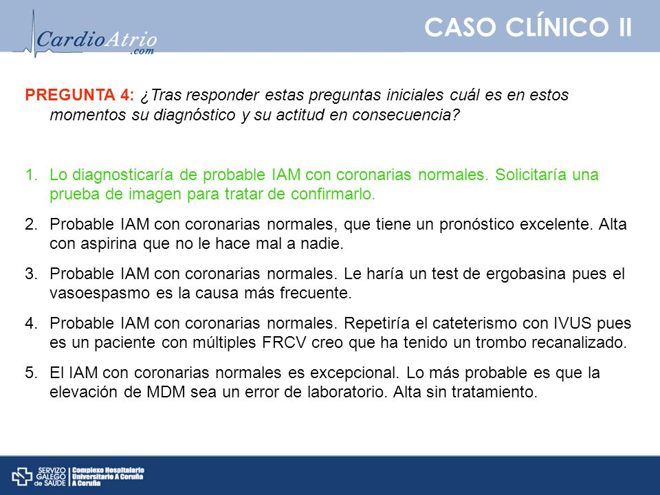 CASO CLÍNICO II PREGUNTA 4: ¿Tras responder estas preguntas iniciales cuál es en estos momentos su diagnóstico y su actitud en consecuencia