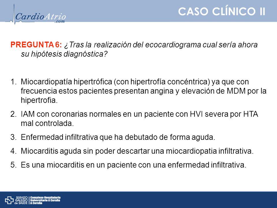 CASO CLÍNICO II PREGUNTA 6: ¿Tras la realización del ecocardiograma cual sería ahora su hipótesis diagnóstica