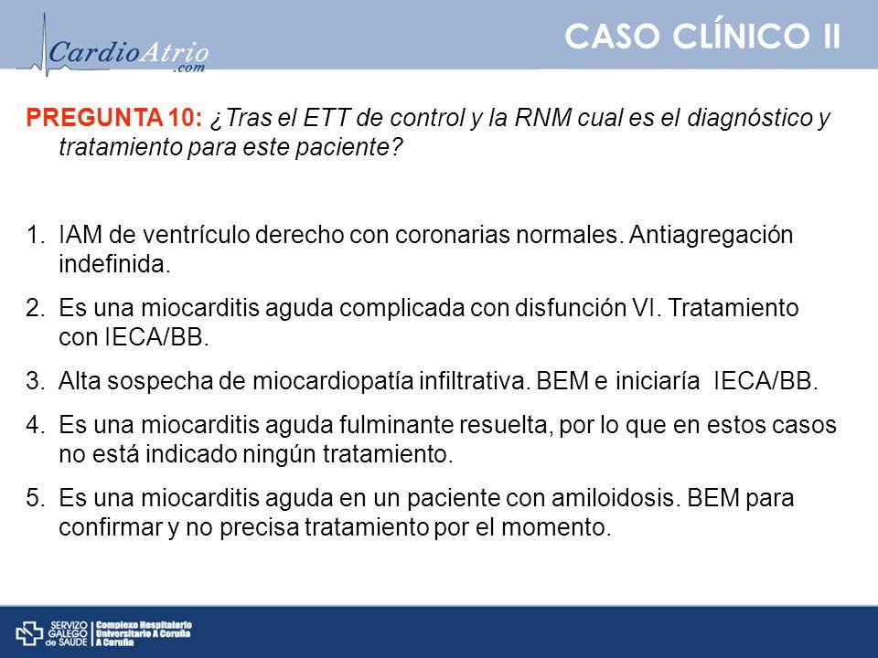 CASO CLÍNICO II PREGUNTA 10: ¿Tras el ETT de control y la RNM cual es el diagnóstico y tratamiento para este paciente