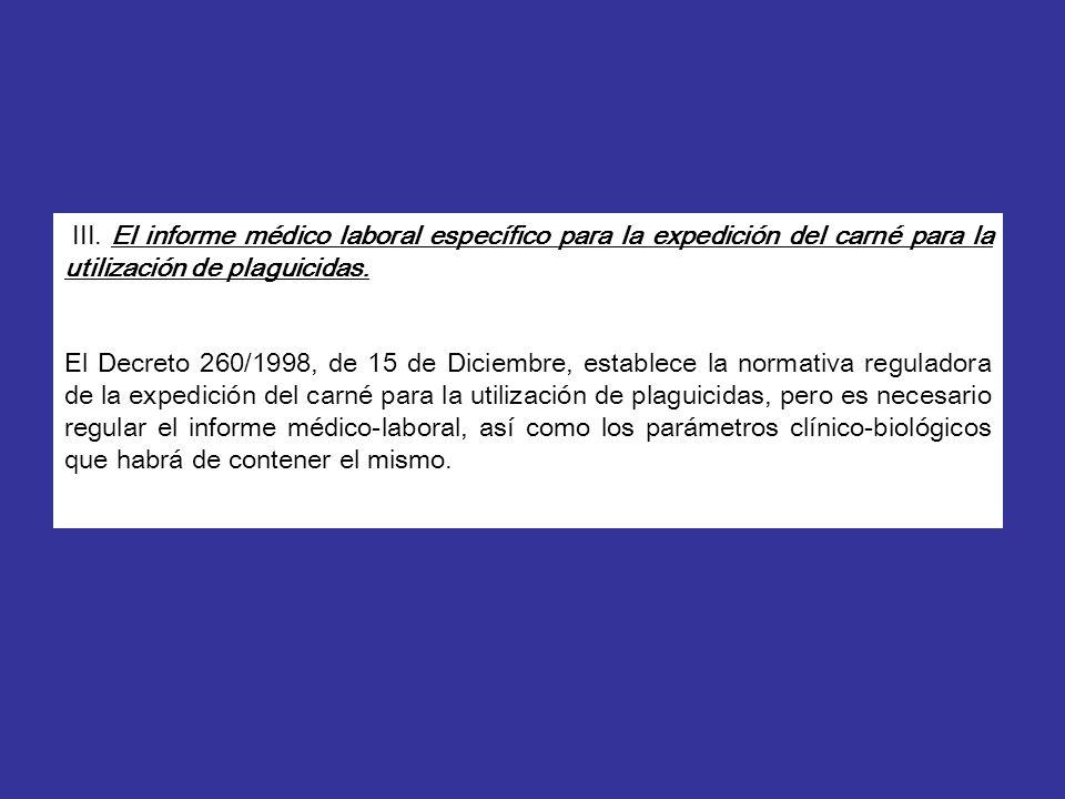 III. El informe médico laboral específico para la expedición del carné para la utilización de plaguicidas.