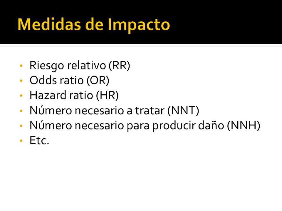 Medidas de Impacto Riesgo relativo (RR) Odds ratio (OR)