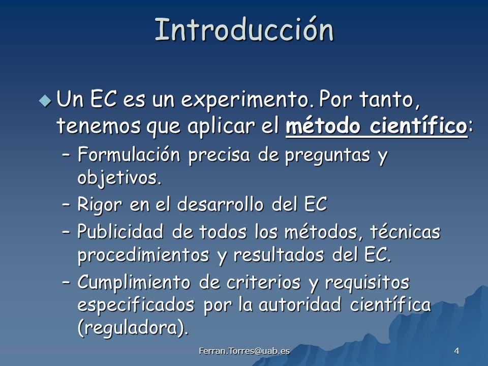 Introducción Un EC es un experimento. Por tanto, tenemos que aplicar el método científico: Formulación precisa de preguntas y objetivos.