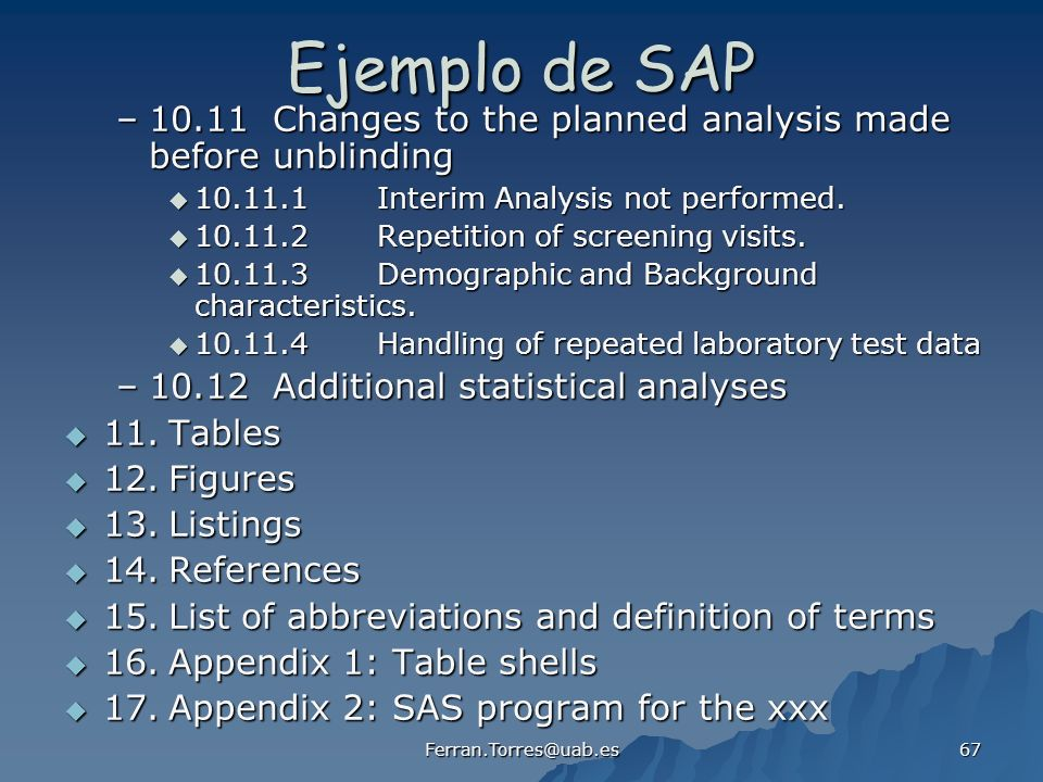 Ejemplo de SAP 10.11 Changes to the planned analysis made before unblinding. 10.11.1 Interim Analysis not performed.