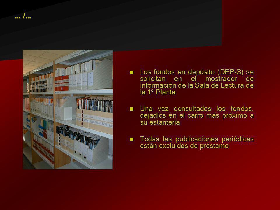 … /…Los fondos en depósito (DEP-S) se solicitan en el mostrador de información de la Sala de Lectura de la 1ª Planta.
