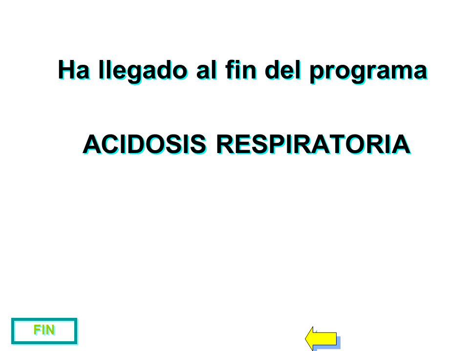 Ha llegado al fin del programa ACIDOSIS RESPIRATORIA