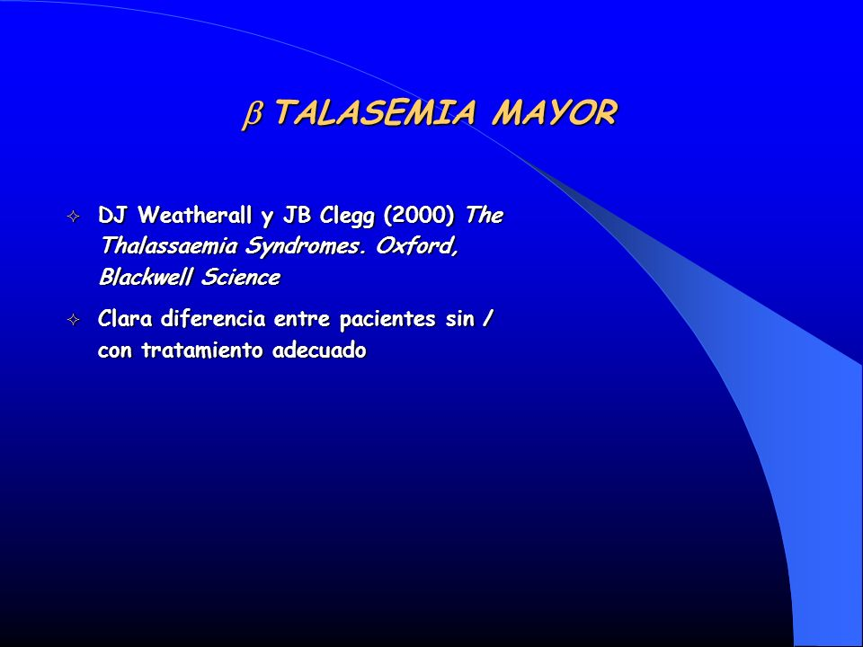 b TALASEMIA MAYOR DJ Weatherall y JB Clegg (2000) The Thalassaemia Syndromes. Oxford, Blackwell Science.