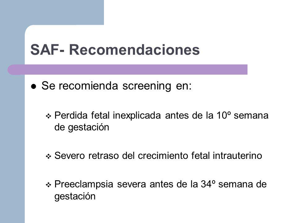 SAF- Recomendaciones Se recomienda screening en: