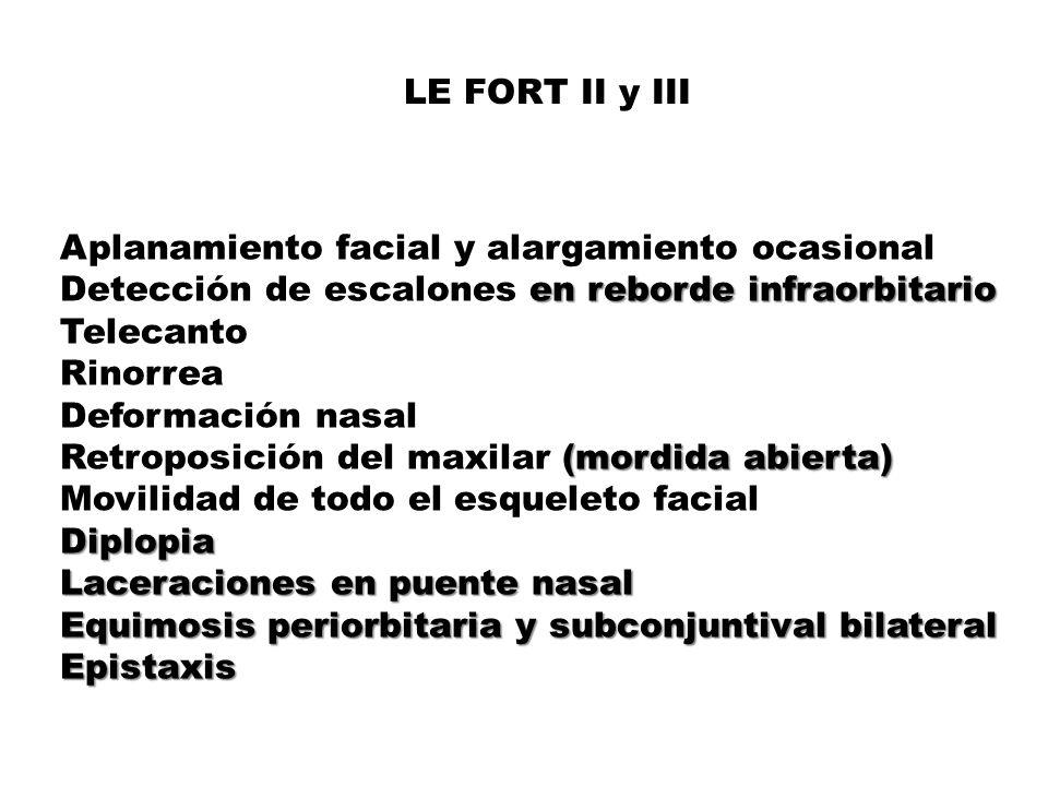 LE FORT II y III Aplanamiento facial y alargamiento ocasional. Detección de escalones en reborde infraorbitario.