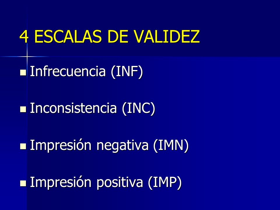 4 ESCALAS DE VALIDEZ Infrecuencia (INF) Inconsistencia (INC)