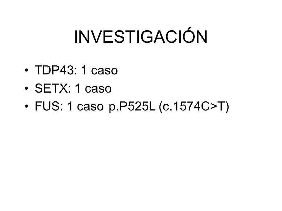 INVESTIGACIÓN TDP43: 1 caso SETX: 1 caso