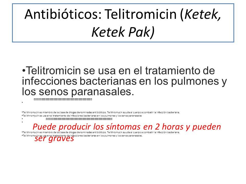 Antibióticos: Telitromicin (Ketek, Ketek Pak)