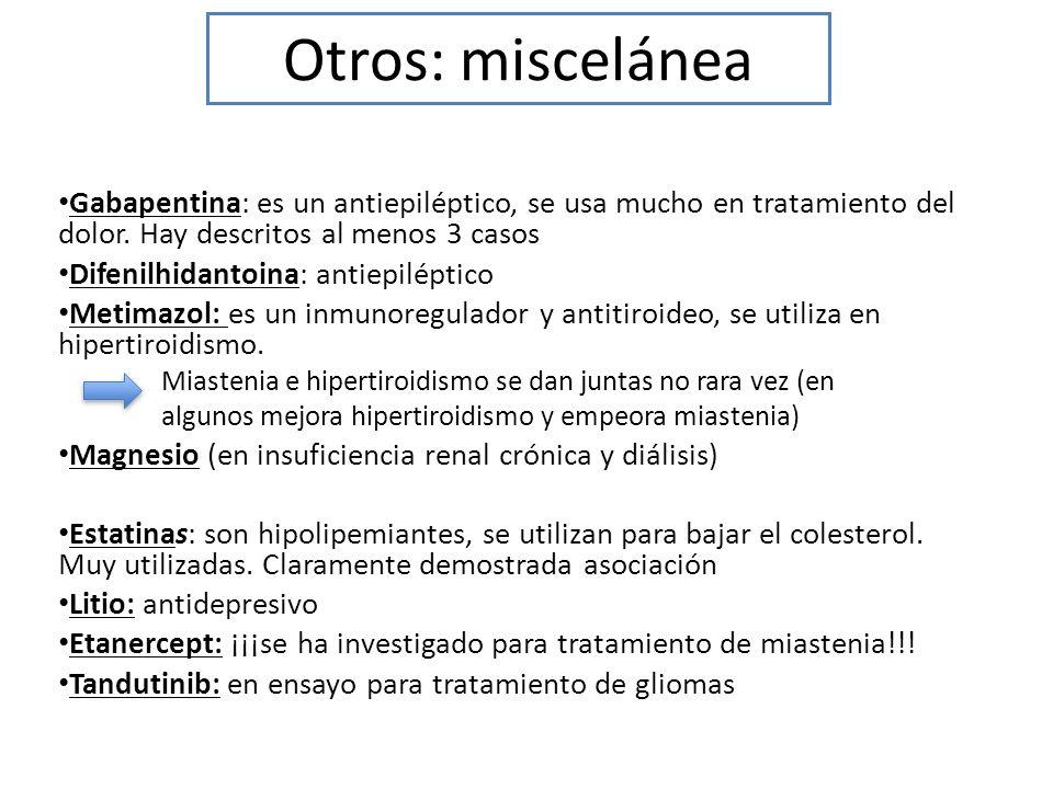 Otros: miscelánea Gabapentina: es un antiepiléptico, se usa mucho en tratamiento del dolor. Hay descritos al menos 3 casos.