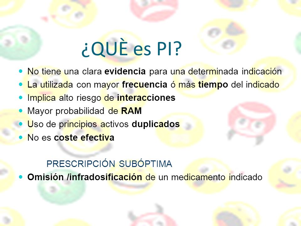 ¿QUÈ es PI No tiene una clara evidencia para una determinada indicación. La utilizada con mayor frecuencia ó más tiempo del indicado.