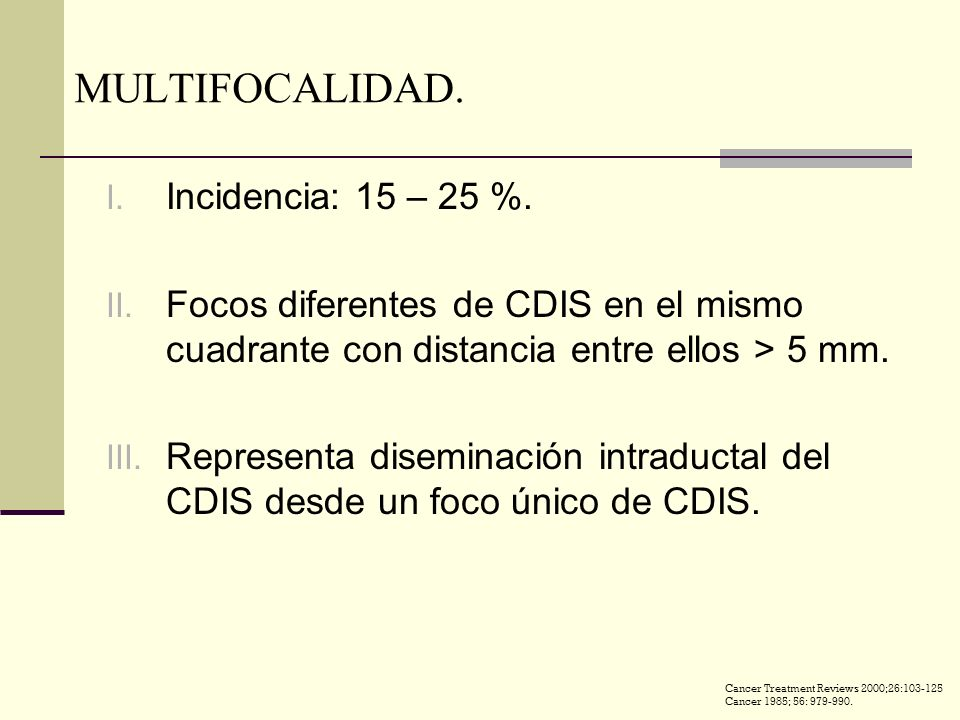 MULTIFOCALIDAD. Incidencia: 15 – 25 %.
