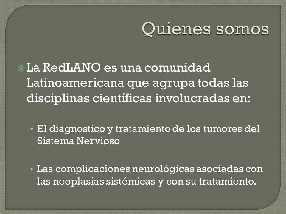 Quienes somos La RedLANO es una comunidad Latinoamericana que agrupa todas las disciplinas científicas involucradas en:
