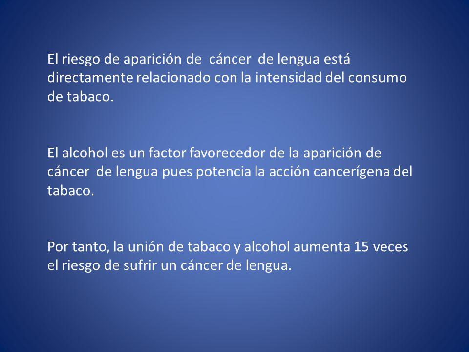 El riesgo de aparición de cáncer de lengua está directamente relacionado con la intensidad del consumo de tabaco.