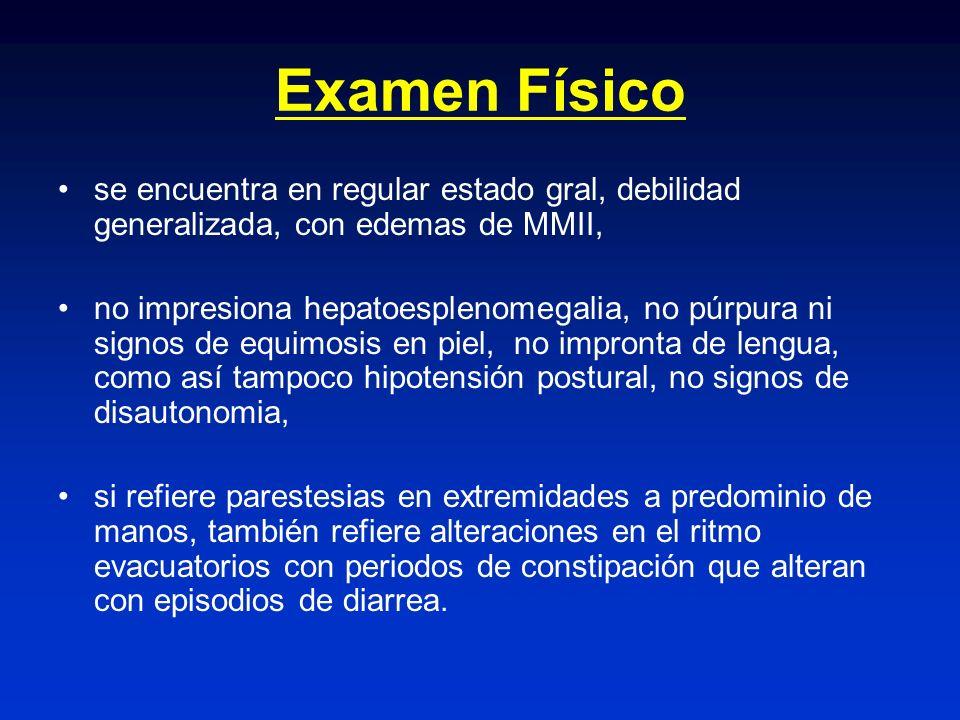 Examen Físico se encuentra en regular estado gral, debilidad generalizada, con edemas de MMII,