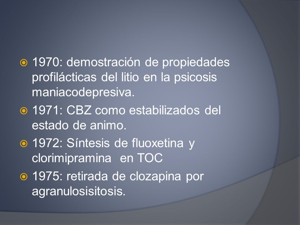 1970: demostración de propiedades profilácticas del litio en la psicosis maniacodepresiva.