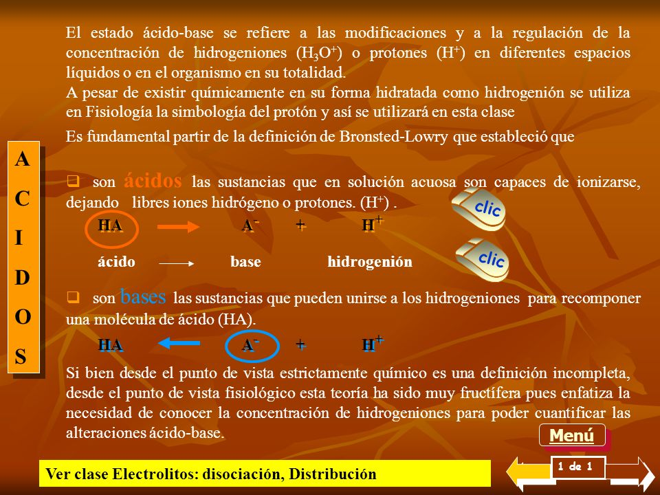 El estado ácido-base se refiere a las modificaciones y a la regulación de la concentración de hidrogeniones (H3O+) o protones (H+) en diferentes espacios líquidos o en el organismo en su totalidad.