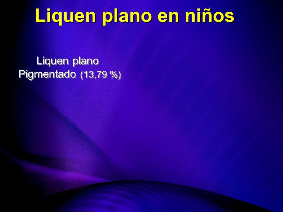 Liquen plano en niños Liquen plano Pigmentado (13,79 %)