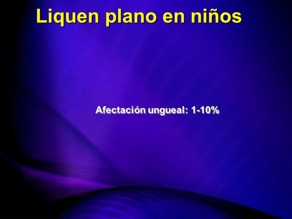 Liquen plano en niños Afectación ungueal: 1-10%