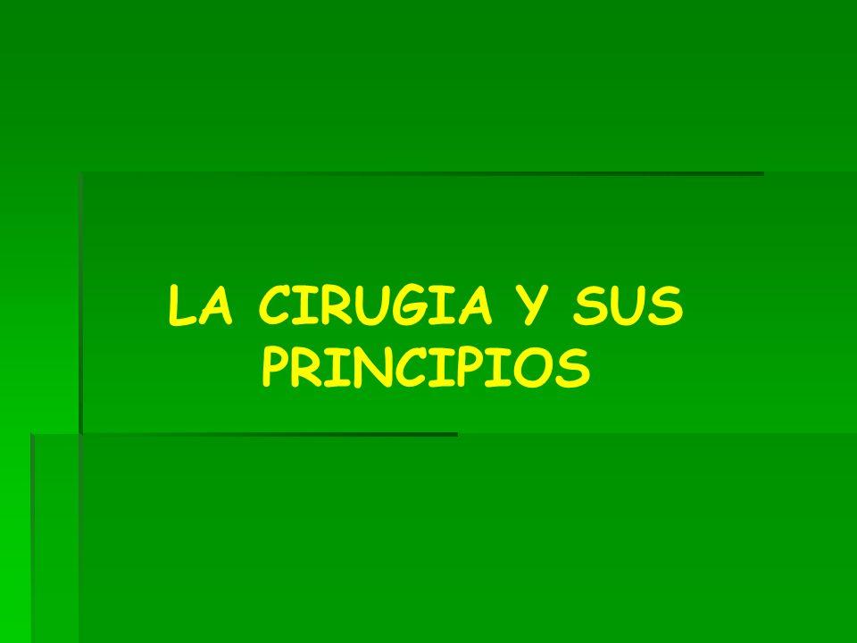 LA CIRUGIA Y SUS PRINCIPIOS