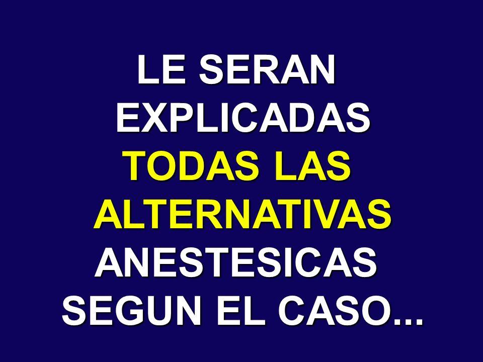 LE SERAN EXPLICADAS TODAS LAS ALTERNATIVAS ANESTESICAS SEGUN EL CASO...