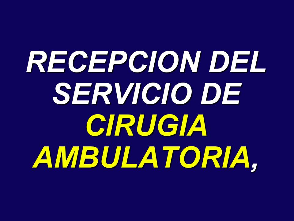 RECEPCION DEL SERVICIO DE CIRUGIA AMBULATORIA,