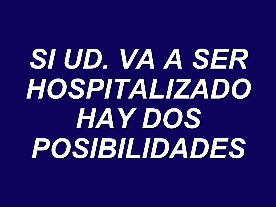 SI UD. VA A SER HOSPITALIZADO HAY DOS POSIBILIDADES