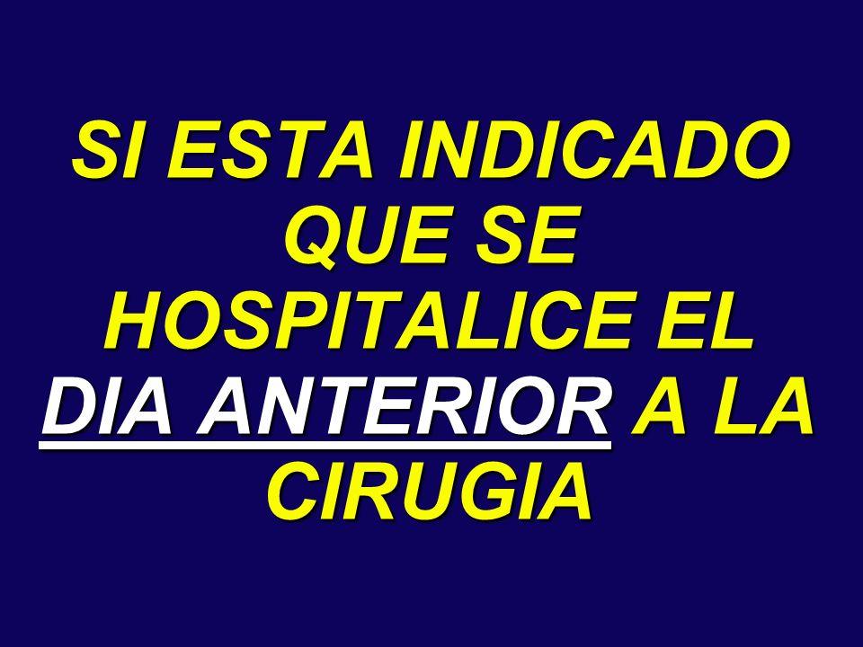 SI ESTA INDICADO QUE SE HOSPITALICE EL DIA ANTERIOR A LA CIRUGIA