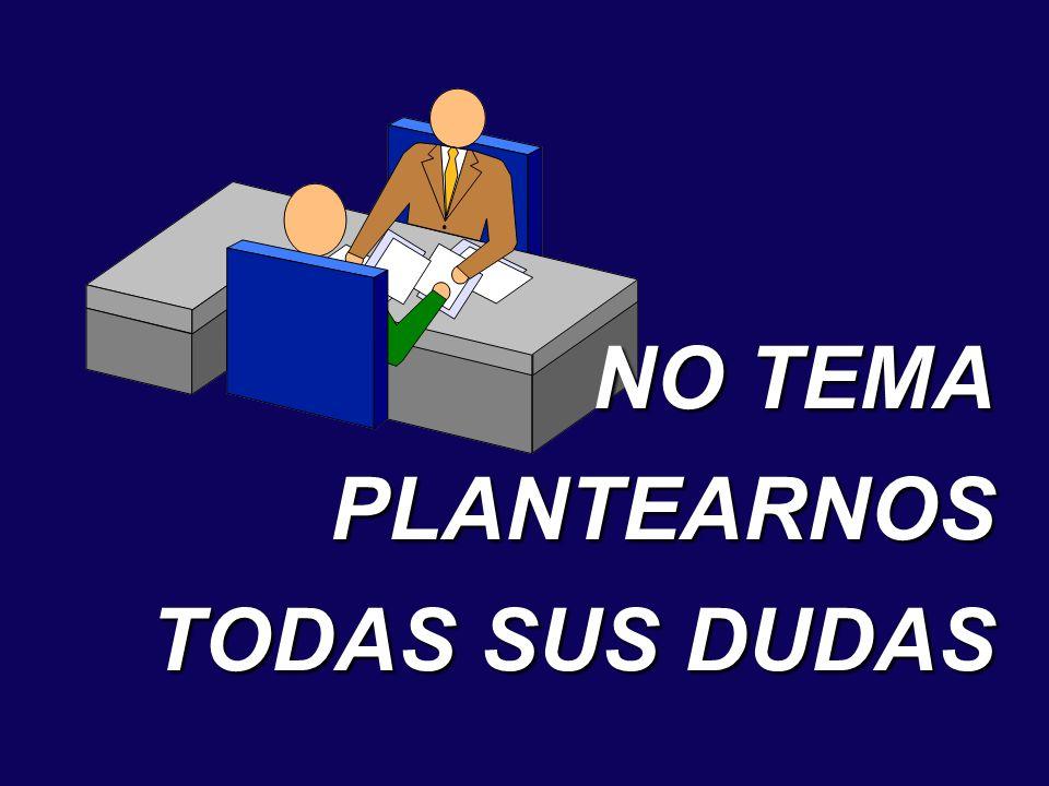 NO TEMA PLANTEARNOS TODAS SUS DUDAS