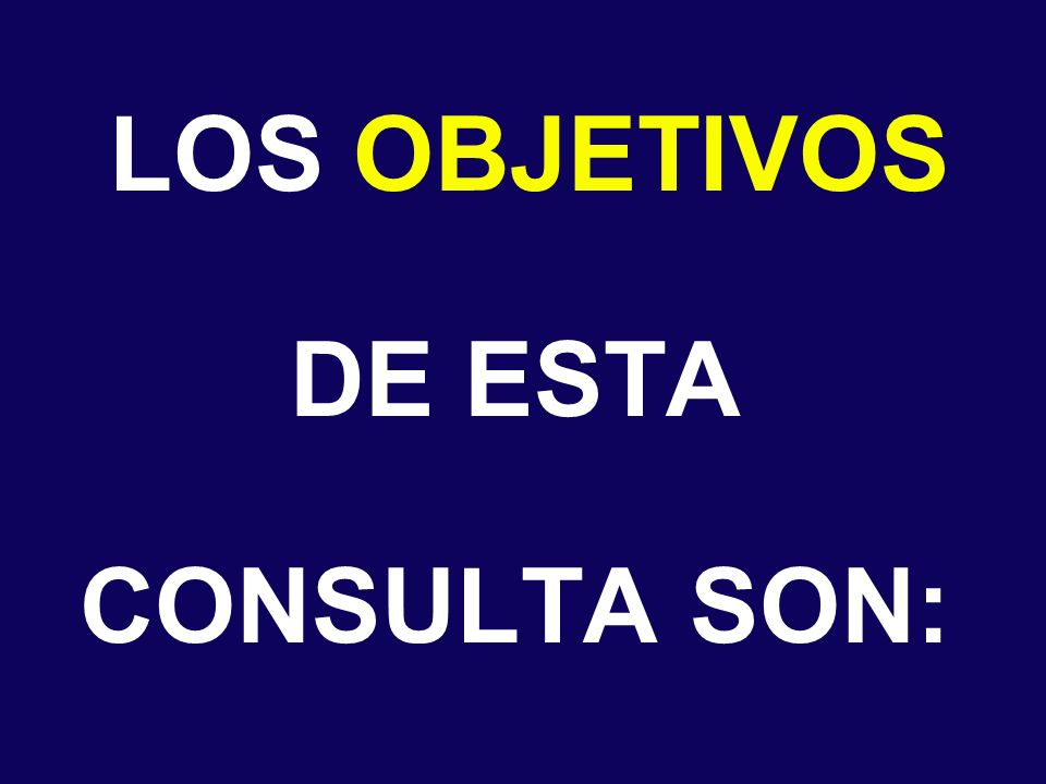 LOS OBJETIVOS DE ESTA CONSULTA SON: