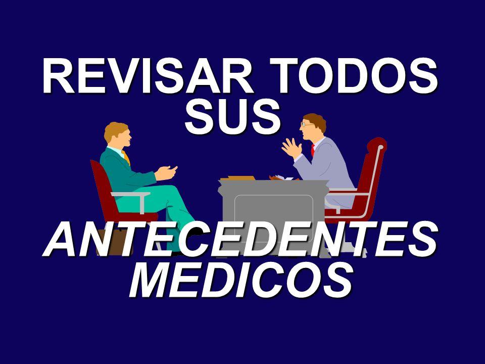 REVISAR TODOS SUS ANTECEDENTES MEDICOS