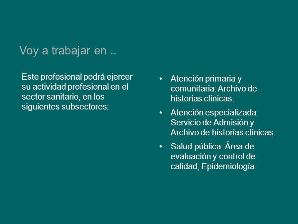 Voy a trabajar en .. Este profesional podrá ejercer su actividad profesional en el sector sanitario, en los siguientes subsectores:
